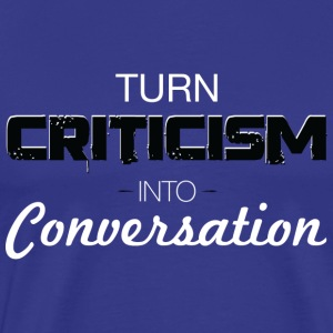 Turn Criticism Into Conversation - Men's Premium T-Shirt