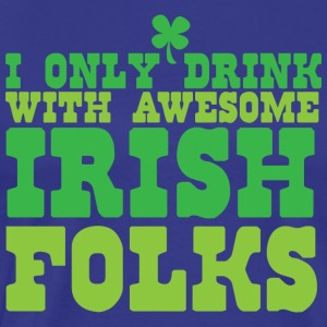 I only drink with awesome Irish folks T Shirt - Men's Premium T-Shirt