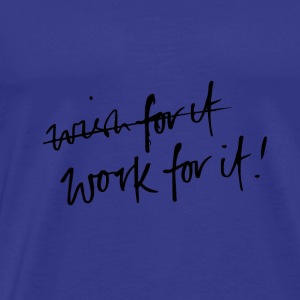 Work for it - Men's Premium T-Shirt