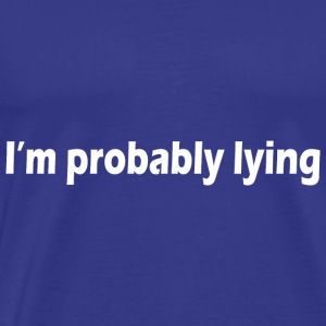 IM PROBABLY LYING T SHIRT 2XL funny humor awesome - Men's Premium T-Shirt