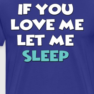 If you love me let me sleep - Men's Premium T-Shirt