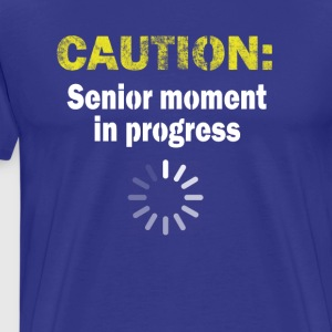 Old Age Gag Gift Caution Senior Moment in Progress - Men's Premium T-Shirt