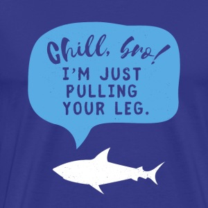 I'm just pulling your leg, said the shark. - Men's Premium T-Shirt