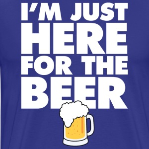 I 039 m Just Here For the Beer Alcohol Booze Part - Men's Premium T-Shirt