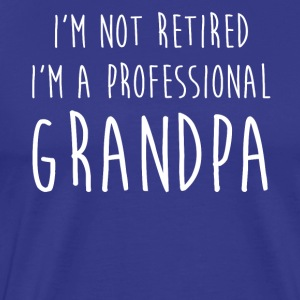 Men's I'm Not Retired, I'm A Professional Grandpa - Men's Premium T-Shirt