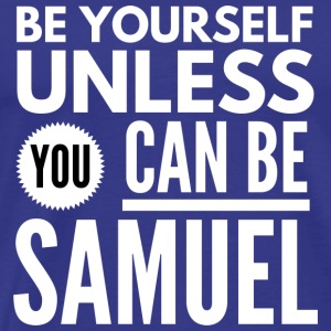 Be yourself unless you can be Samuel - Men's Premium T-Shirt