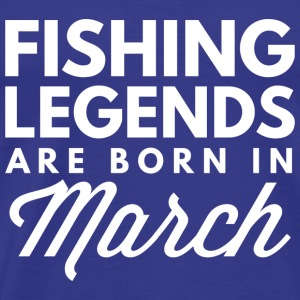 Fishing Legends are born in March - Men's Premium T-Shirt