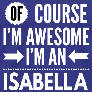 Of course I'm awesome I'm an Isabella - Men's Premium T-Shirt