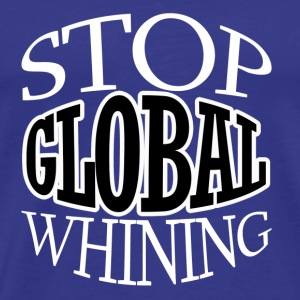 Funny T Shirt Stop Global Whining Political Tee Lo - Men's Premium T-Shirt