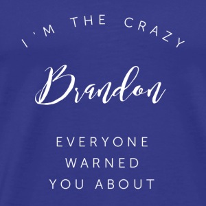 I'm the crazy Brandon everyone warned you about - Men's Premium T-Shirt