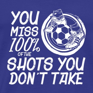 SHOTS YOU DON´T TAKE Ball Foot Soccer Champions - Men's Premium T-Shirt