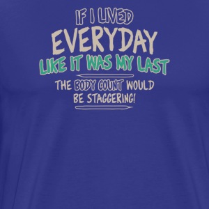 If i lived everyday - Men's Premium T-Shirt
