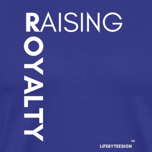 RAISING ROYALTY WHITE LETTERING - Men's Premium T-Shirt
