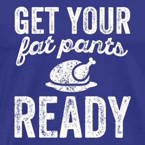 Get your fat pants ready shirt -Funny thanksgiving - Men's Premium T-Shirt