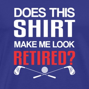 Shirt Make Me Look Golfer Retirement - Men's Premium T-Shirt