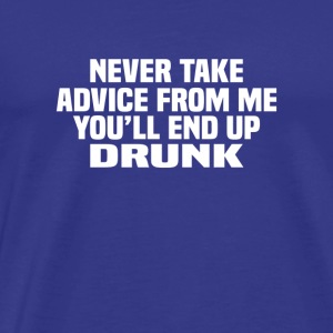 Never Take Advice From me Sarcasm - Men's Premium T-Shirt