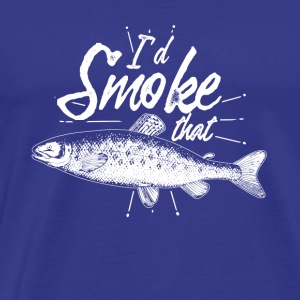 i'd smoke that - Gift for fishing people - Men's Premium T-Shirt