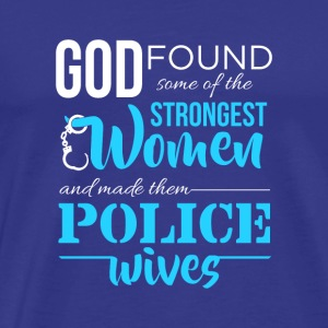 God Found The Strongest Women Police Wives - Men's Premium T-Shirt
