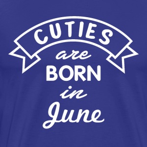 Cuties are born in June - Men's Premium T-Shirt