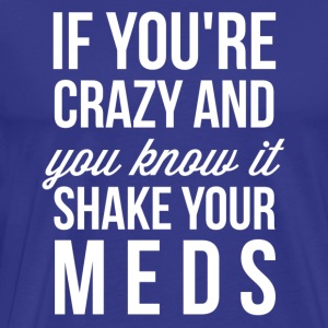 If you're Crazy and you know it Shake your meds - Men's Premium T-Shirt