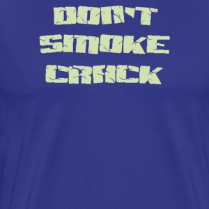 Don't smoke crack - Men's Premium T-Shirt