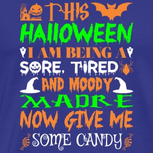 This Halloween Being Tired Moody Madre Candy - Men's Premium T-Shirt