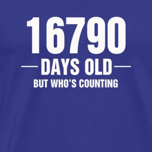 16790 Days Old But Who s Counting - Men's Premium T-Shirt