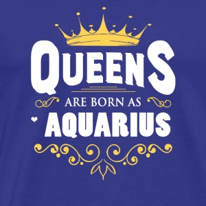 Queens Are Born As Aquarius - Men's Premium T-Shirt