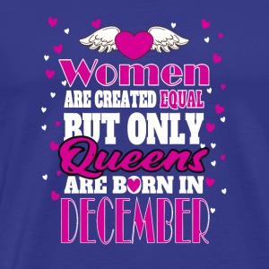 Only Queens Are Born In DECEMBER - Men's Premium T-Shirt