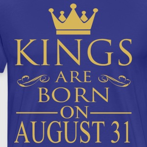 Kings are born on August 31 - Men's Premium T-Shirt