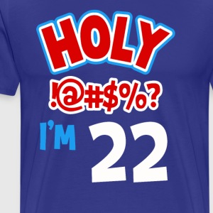 Holy I am 22 - Men's Premium T-Shirt