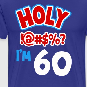 Holy I am 60 - Men's Premium T-Shirt