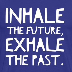 Inhale the Future, Exhale the Past - Men's Premium T-Shirt
