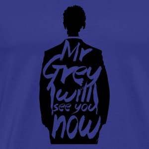 MR GREY WILL SEE YOU NOW - Men's Premium T-Shirt