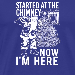 Started at the Chimney Now - Men's Premium T-Shirt