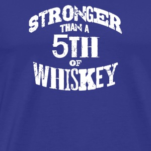 Stronger Than 5th Of Whiskey - Men's Premium T-Shirt