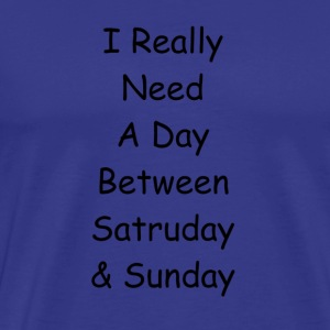 Saturday and Sunday - Men's Premium T-Shirt