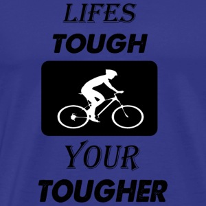 lifes tough - Men's Premium T-Shirt
