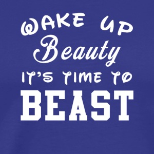 WAKE UP BEAUTY IT S TIME TO BEAST - Men's Premium T-Shirt