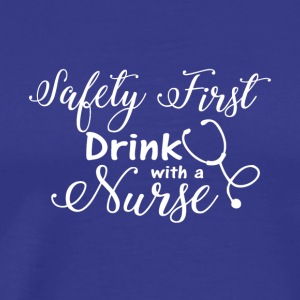 Safety first drink with a nurse tshirts - Men's Premium T-Shirt