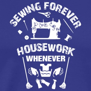 Sewing forever housework whenever tshirts - Men's Premium T-Shirt