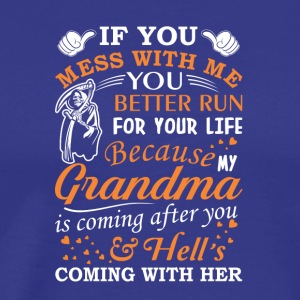 Mess With Me My Grandma Coming After - Men's Premium T-Shirt