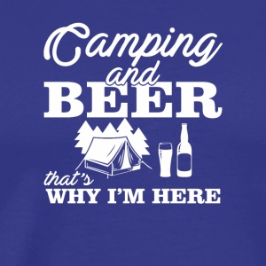 Camping And Beer Thats Why Im Here Shirt - Men's Premium T-Shirt