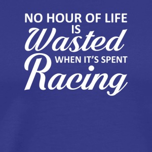 No Hour Of Life Is Wasted When Racing - Men's Premium T-Shirt