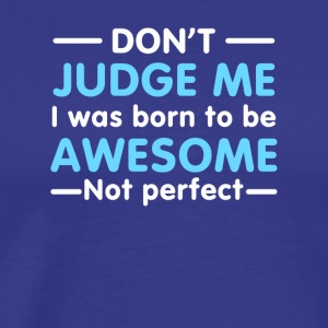 I Was Born To Awesome Not Perfect Funny - Men's Premium T-Shirt