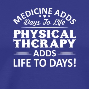 Medicine Add Day Physical Therapy Add Life - Men's Premium T-Shirt