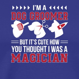 Im A Dog Groomer It Cute How You Thought - Men's Premium T-Shirt