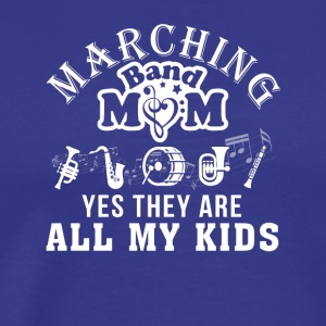 Marching Band Mom They Are All My Kids - Men's Premium T-Shirt