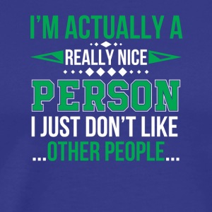 Really Nice Person I Dont Like Other People - Men's Premium T-Shirt