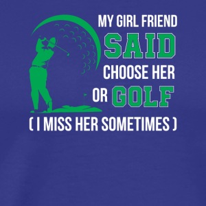 Golf Boyfriend Choose Girlfriend Or Golf - Men's Premium T-Shirt